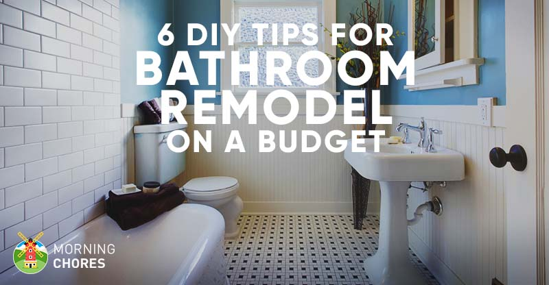9 tips for diy bathroom remodel on a budget and 6 d cor for Remodeling your bathroom on a budget