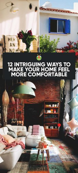 12-Intriguing-Ways-to-Make-Your-Home-Feel-More-Comfortable-PIN-273x600.jpg