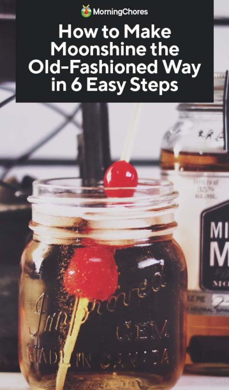 How To Make Moonshine The Old Fashioned Way In 6 Easy Steps
